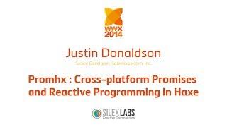 "Justin Donaldson ""Promhx : Cross-platform Promises and Reactive Programming in Haxe"""