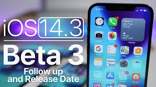 iOS 14.3 Beta 3 - Follow Up and Release Date