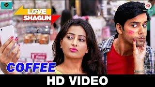 Coffee - Song Video - Love Shagun