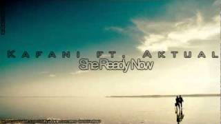 Kafani ft. Aktual - She Ready Now lyrics NEW