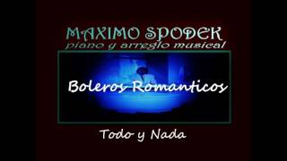 MAXIMO SPODEK, BOLEROS Y BALADAS ROMANTICAS,TODO Y NADA, EN PIANO Y ARREGLO INSTRUMENTAL