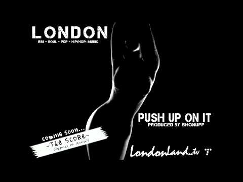 London - Push Up On It - Produced by ShonuFF