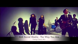 Anti Social Media   The Way You Are Freisig Classic Mix
