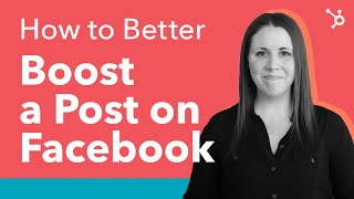 How to Better Boost a Post on Facebook