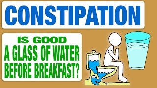 Constipation, is good a glass of water before breakfast?