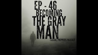 Becoming the Gray Man - Ep 46 - Casual Preppers Podcast