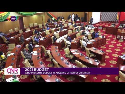 Who presents the 2021 budget in the absence of Ken Ofori-Atta ? | Citi Newsroom