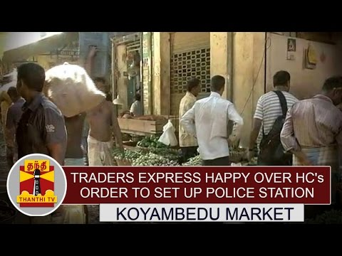 Traders-Express-Happy-over-HCs-Order-to-set-up-police-station-at-Koyambedu-Market-Complex