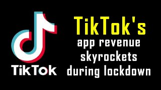 TikTok's app revenue skyrockets during lockdown | TECHBYTES