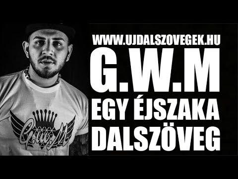 G.W.M - EGY ÉJSZAKA DALSZÖVEG (WWW.UJDALSZOVEGEK.HU) letöltés