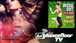 Workout Club - Charlie's Angels - Ultimate Workout Remix - YourDancefloorTV