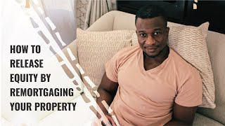How To Release Equity By Remortgaging Your Property