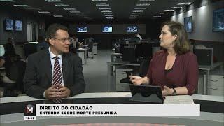 DIREITO DO CIDADÃO: ENTENDA A MORTE PRESUMIDA  - Jornal Minas