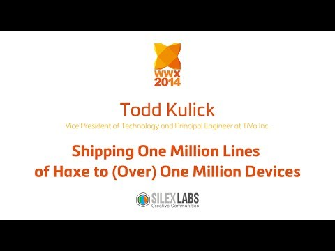 TiVo - Todd Kulick - Shipping One Million Lines of Haxe to One Million Devices