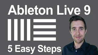 Ableton Live 9 in 5 Easy Steps | Beginner