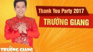 Trường Giang Thank You Party 2017 - Tiệc Cảm Ơn Của Nghệ Sĩ Trường Giang