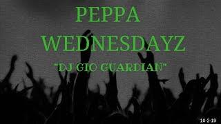 PEPPA WEDNESDAYZ – DJ GIO – 10-2-19