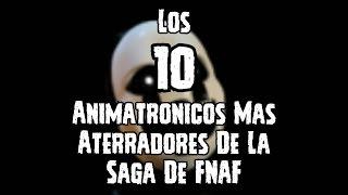 Los 10 Animatronicos Mas Aterradores De La Saga De FNAF