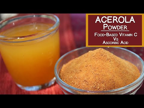 Acerola Cherry Powder, Natural Food-Based Vitamin C Vs. Ascorbic Acid