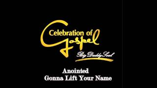 Anointed - Gonna Lift Your Name
