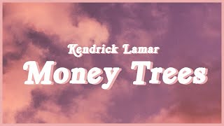 """Kendrick Lamar - Money Trees (Lyrics)""""just how I feel Be the last one out to get this dough? No way"""""""