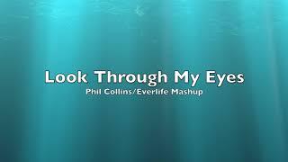 Look Through My Eyes Mashup (Phil Collins/Everlife)