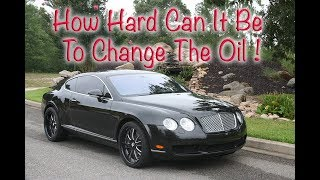 DIY Bentley Continental GT Oil Change , Will I Die? Maintaining A Used Bentley GT
