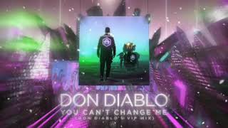 Don Diablo - You Can't Change Me [Don Diablo's VIP Mix]