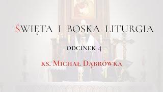 """TAJEMNICA EUCHARYSTII: odc.4 """"Święta i Boska Liturgia"""""""
