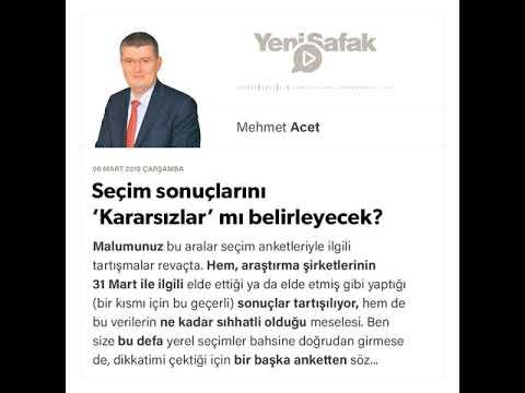 Mehmet Acet - Seçim sonuçlarını 'Kararsızlar' mı belirleyecek? - 06.03.2019