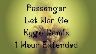 Let Her Go ( Kygo Remix ) Passenger  [1 Hour Extended Version By Adarsh]