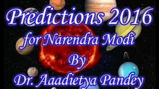 Narendra Modi Astrology & Numerology Predictions 2016 By Dr Aaadietya Pandey
