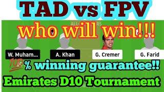 TAD vs FPV Dream11 PREDICTION| TAD vs FPV PLAYING11 NEWS| EMIRATES D10 TOURNAMENT| WHO WILL WIN NEWS