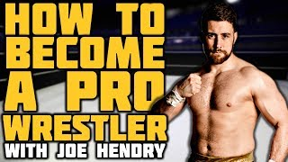How To Become A Pro Wrestler With Joe Hendry