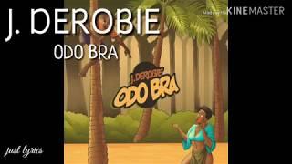J.Derobie   Odo Bra (Lyrics)🎶