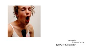 Georgia   Started Out (Tuff City Kids Remix) (Official Audio)