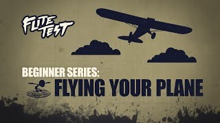 Flite Test - Flite Test : RC Planes for Beginners: Flying Your Plane - Beginner Series - Ep. 5