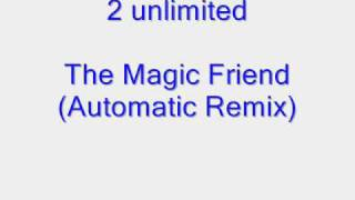 2 unlimited - The Magic Friend (Automatic remix) Ray And Anita