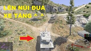GTA 5 - Lên Núi Chiliad Đua Xe Tăng, Bạn Đã Thử Chưa? (Tank Racing)
