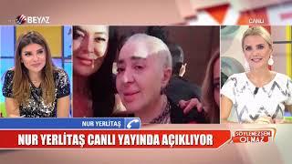 Nur Yerlitaş canlı yayına bağlandı! Sağlık durumu hakkında bilgi verdi!