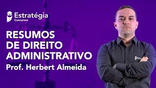Resumos de Direito Administrativo - Prof. Herbert Almeida