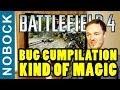 Battlefield 4 - BUG COMPILATION   ITS A KIND OF MAGIC