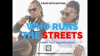 Rankaddah takes Timmy Tdat out as king of the streets-Ebuzz with Mutuma