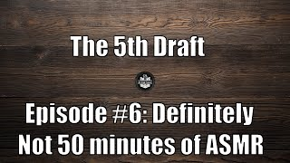 The 5th Draft #6: Definitely Not 50 minutes of ASMR