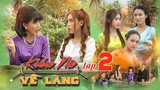 KIỀU NỮ VỀ LÀNG   TẬP 2 : Hot Girl Sài Thành Bị Bà Cô Hành   Phim Hài Tết Ghiền Mì Gõ