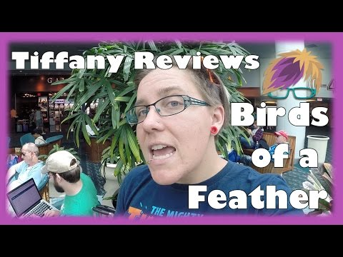 Tiffany Reviews: Birds of a Feather