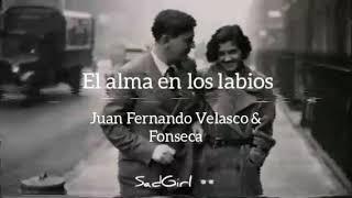 """Video thumbnail of """"El alma en los labios - Juan Fernando Velasco y Fonseca (letra)"""""""