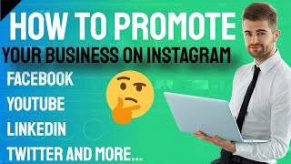 How to Promote Your Business on Instagram, Facebook, Youtube, Linkedin, Twitter and More! 👍🔥🔥