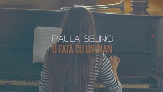 Paula Seling - O FATA CU UN PIAN  (Official mp3 4k)