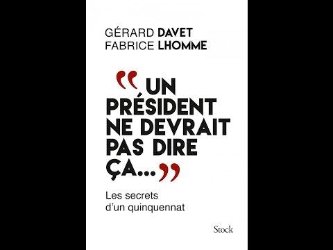 Gérard Davet et Fabrice Lhomme - Un président ne devrait pas dire ça...